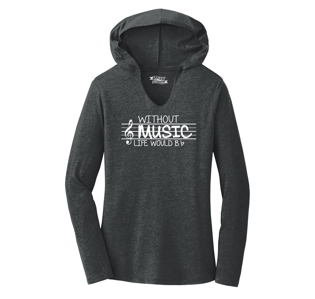 Without Music Life Would Be b Flat Ladies Tri-Blend Hooded Tee