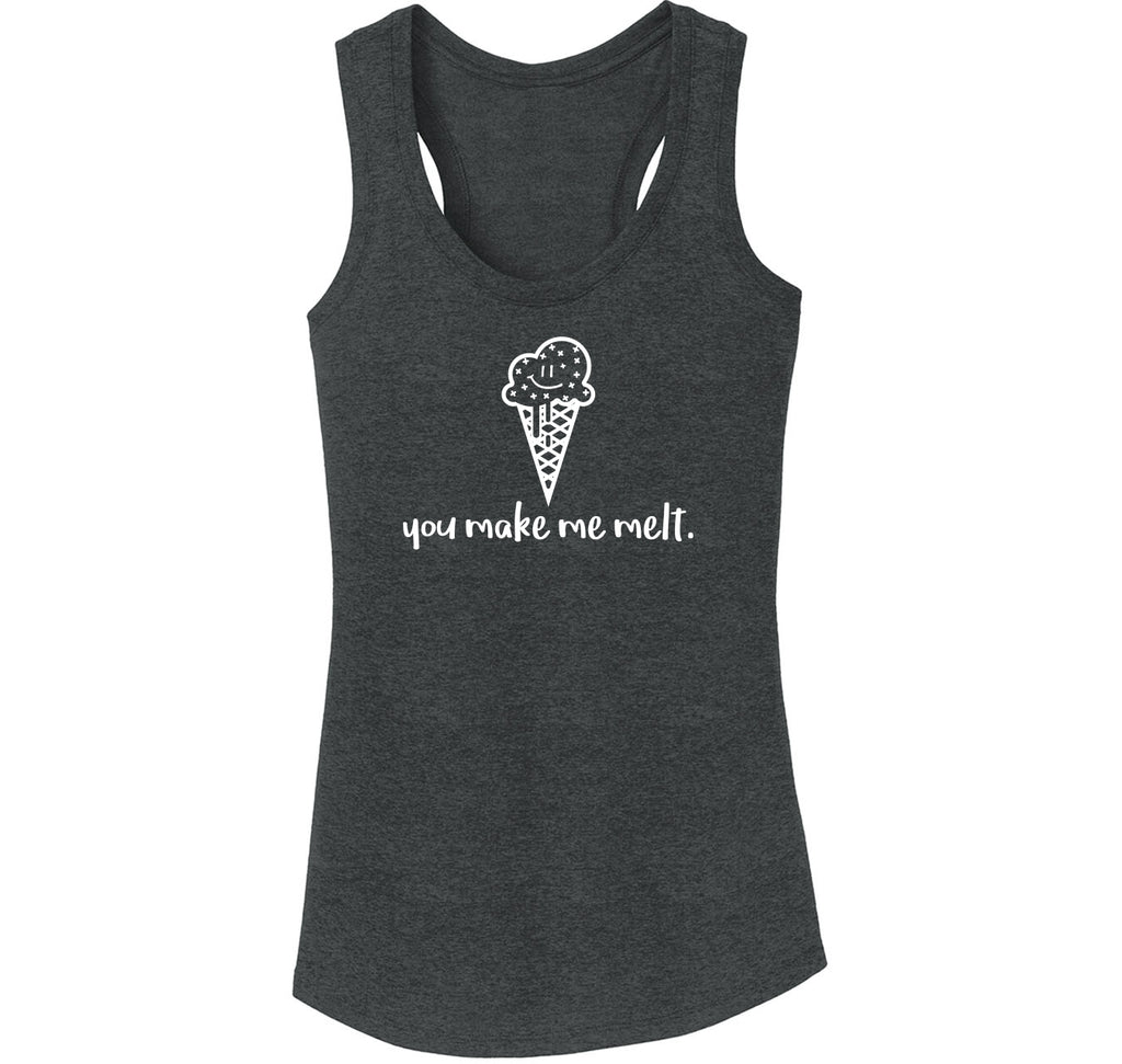 You Make Me Melt Ladies Tri-Blend Racerback Tank Top