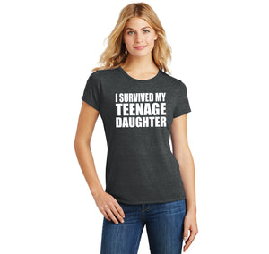 I Survived My Teenage Daughter Cute Mom & Dad Gift Funny Shirt Ladies Short Sleeve Tri-Blend Shirt