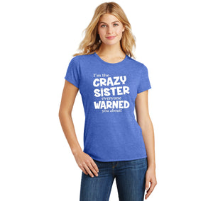 I'm The Crazy Sister Warned About Ladies Short Sleeve Tri-Blend Shirt