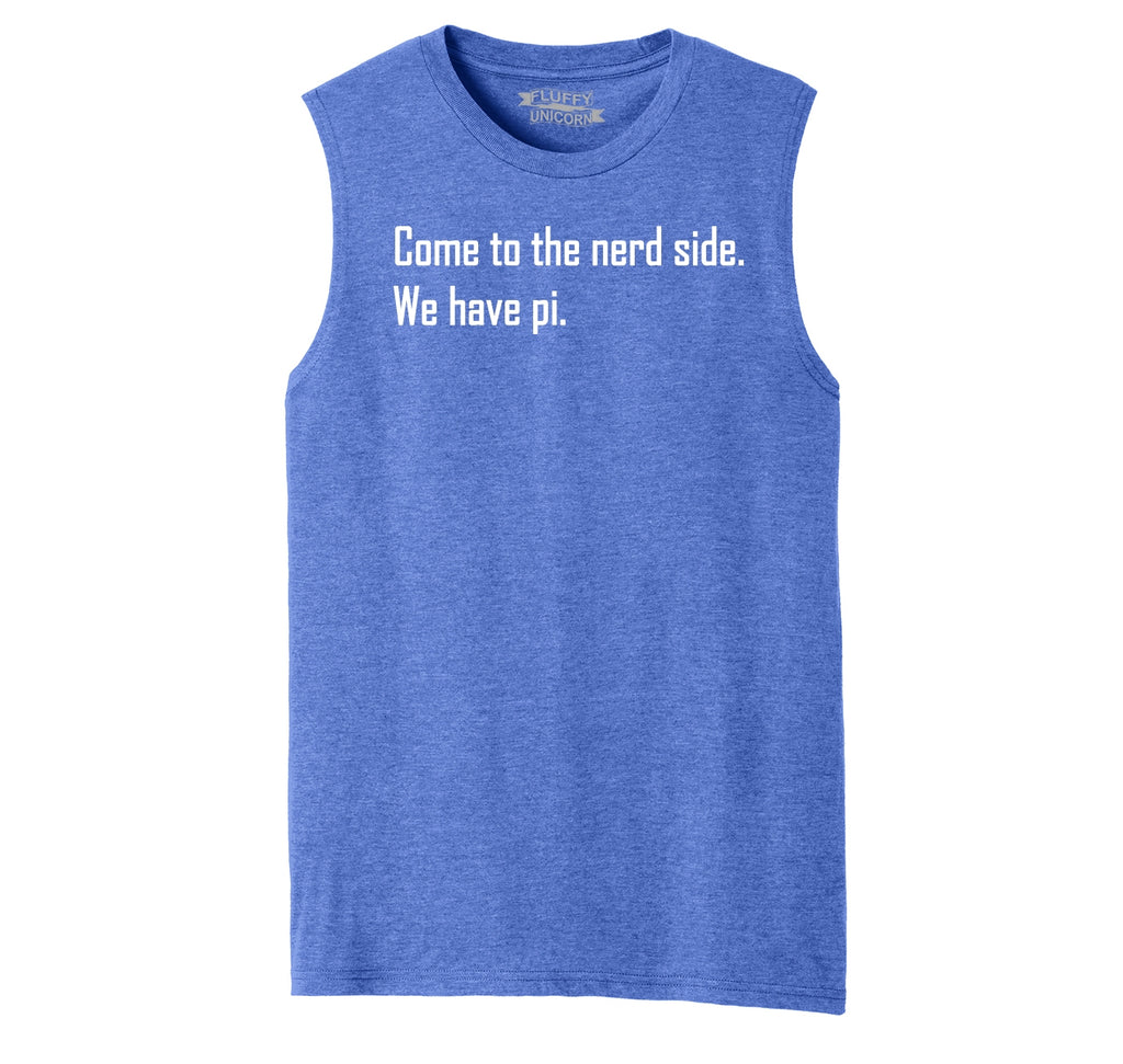 Come To Nerd Side We Have Pi Funny Math Tee Mens Muscle Tank Muscle Tee
