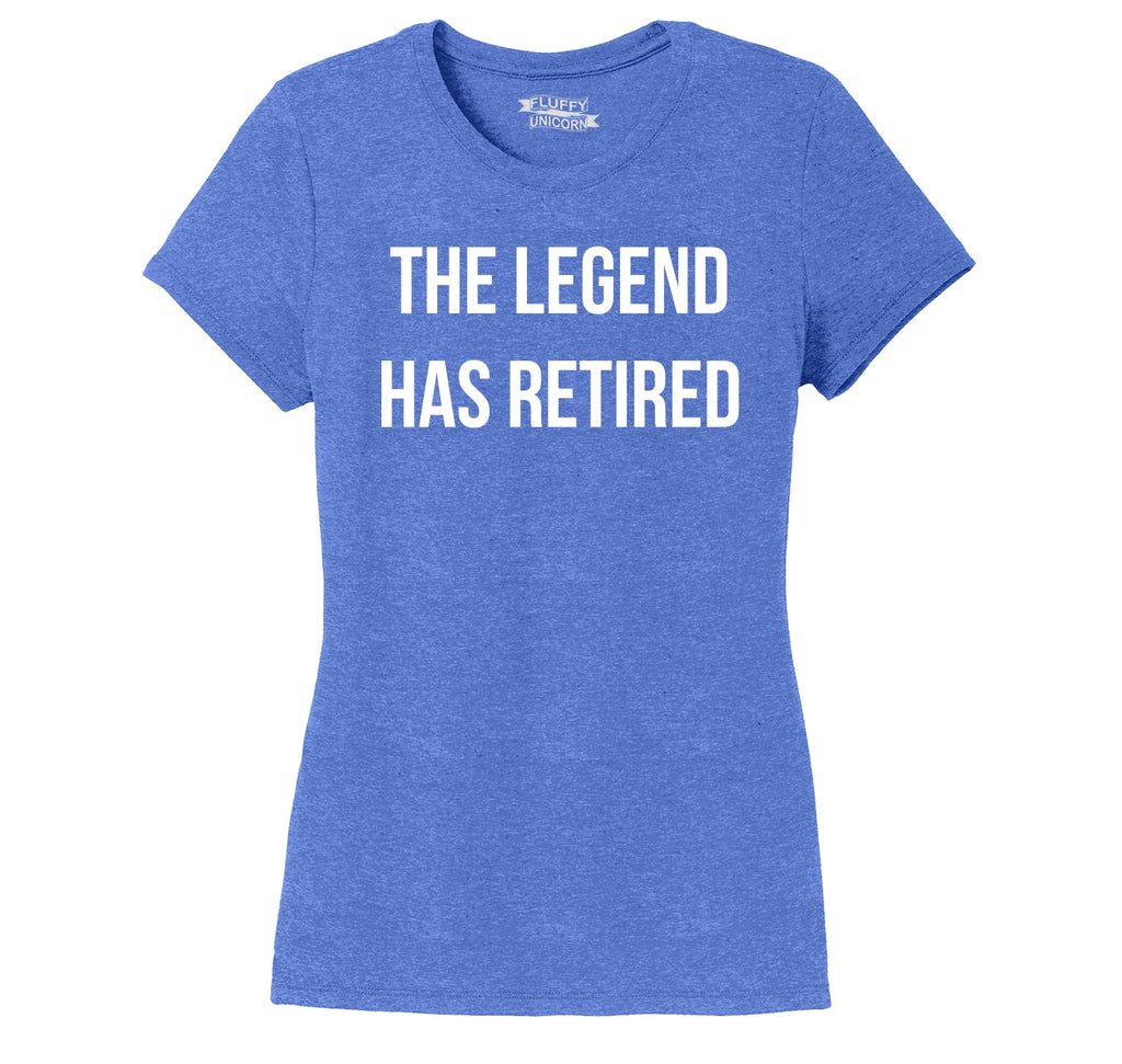The Legend Has Retired Ladies Short Sleeve Tri-Blend Shirt