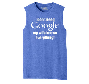 I Don't Need Google Wife Knows Everything Mens Muscle Tank Muscle Tee
