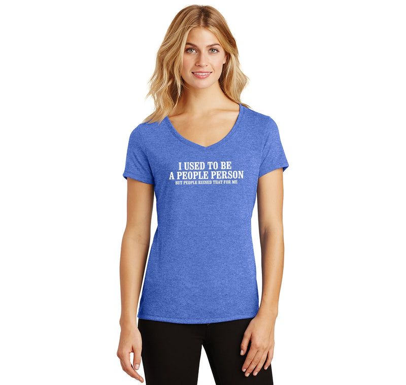 I Used To Be A People Person, People Ruined It For Me Ladies Tri-Blend V-Neck Tee Shirt