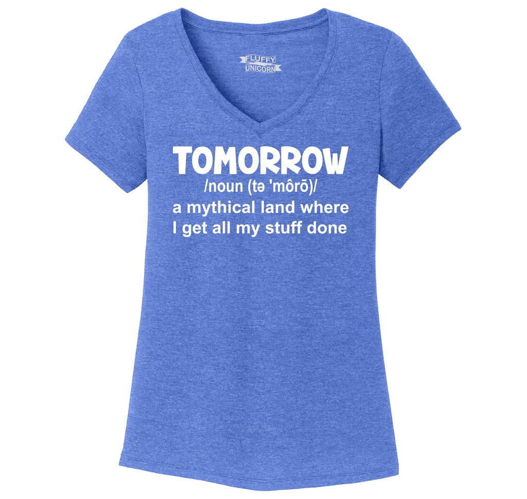 Tomorrow Mythical Land Stuff Gets Done Ladies Tri-Blend V-Neck Tee Shirt
