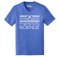 Stand Back I'm Going To Try Science Funny Geek Shirt Mens Tri-Blend V-Neck Tee Shirt