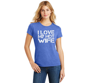 I Love My Hot Wife Ladies Short Sleeve Tri-Blend Shirt