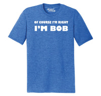 Of Course I'm Right I'm Bob Mens Short Sleeve Tri-Blend Shirt