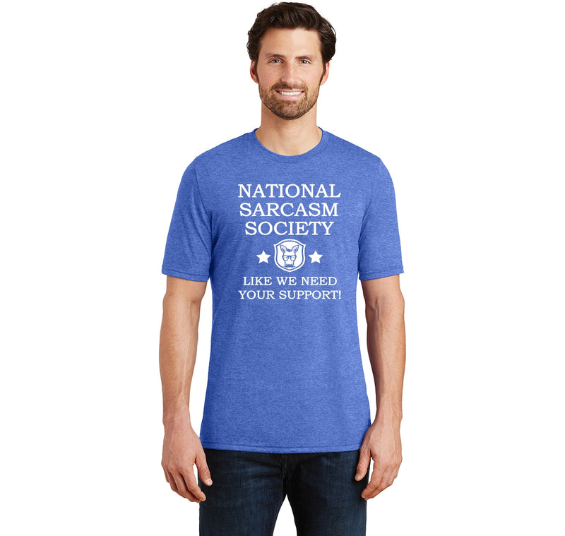 National Sarcasm Society Like We Need Your Support Mens Short Sleeve Tri-Blend Shirt