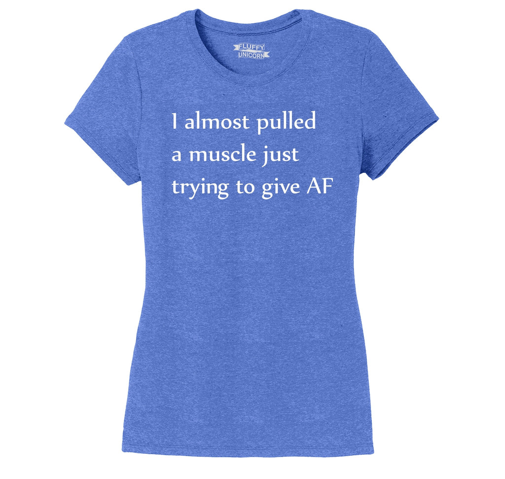 Almost Pulled Muscle Giving AF Ladies Short Sleeve Tri-Blend Shirt