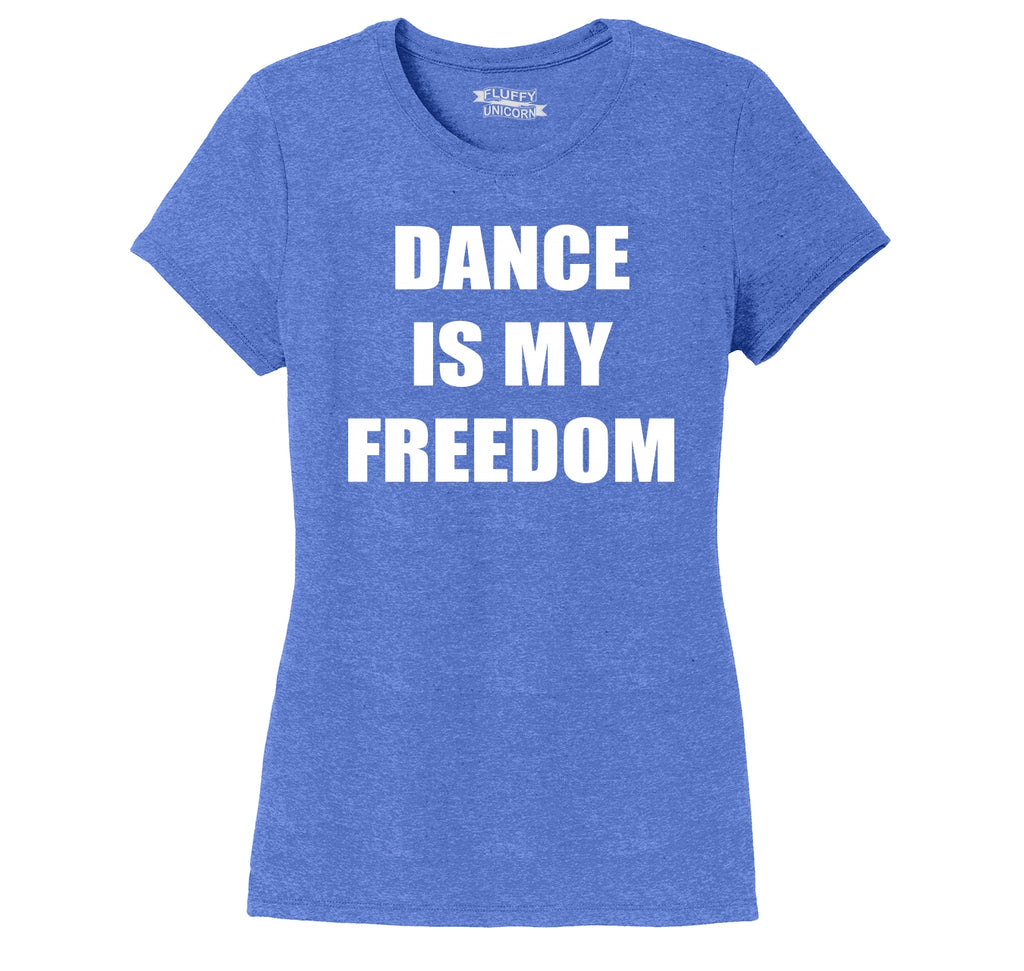 Dance Is My Freedom Ladies Short Sleeve Tri-Blend Shirt