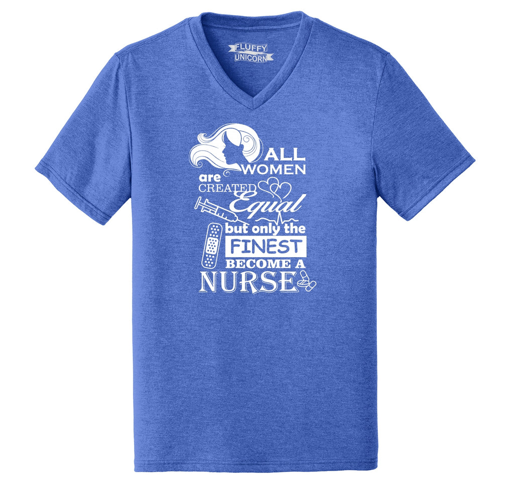 All Women Created Equal Finest Nurse Mens Tri-Blend V-Neck Tee Shirt