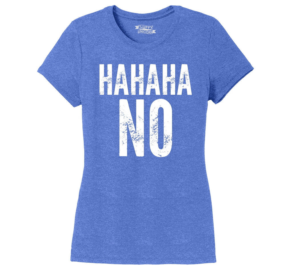Hahaha No Funny Sarcastic Humor Party Tee Ladies Short Sleeve Tri-Blend Shirt