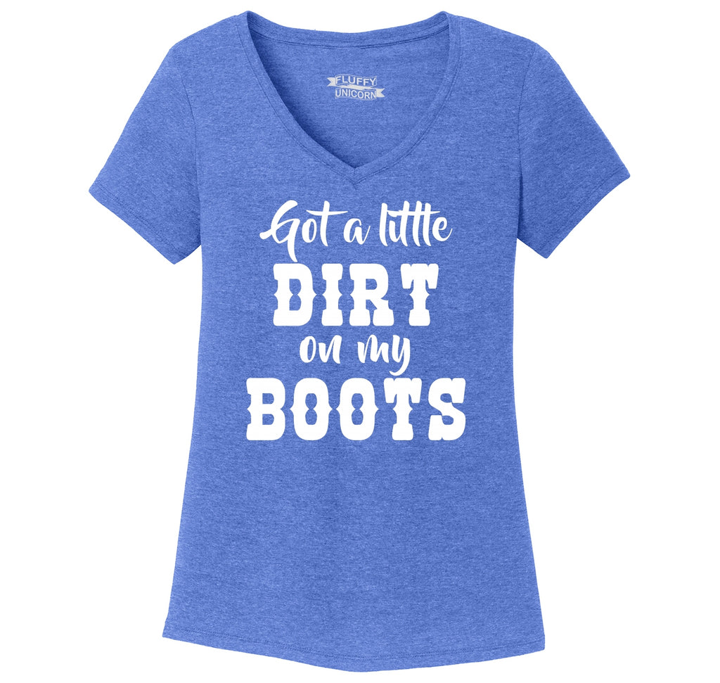 Got A Little Dirt On My Boots Ladies Tri-Blend V-Neck Tee Shirt