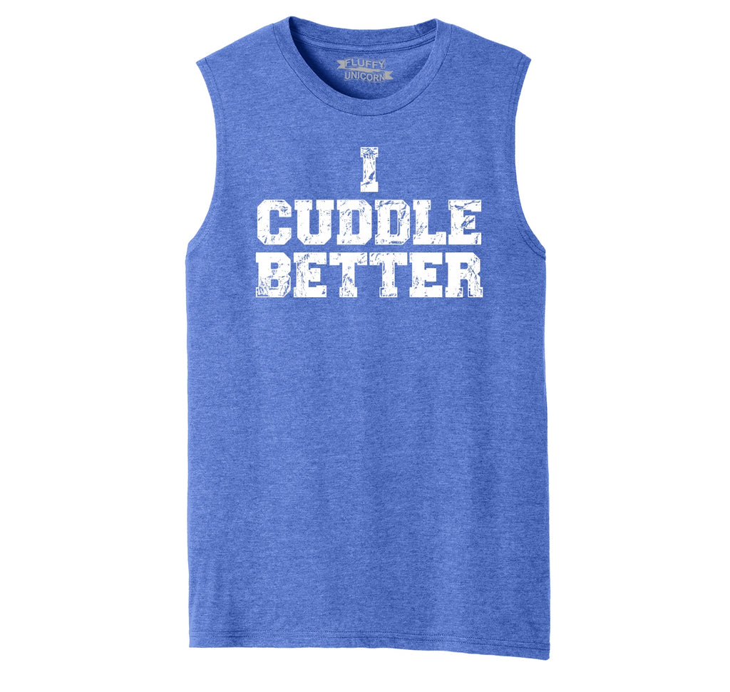 I Cuddle Better Mens Muscle Tank Muscle Tee