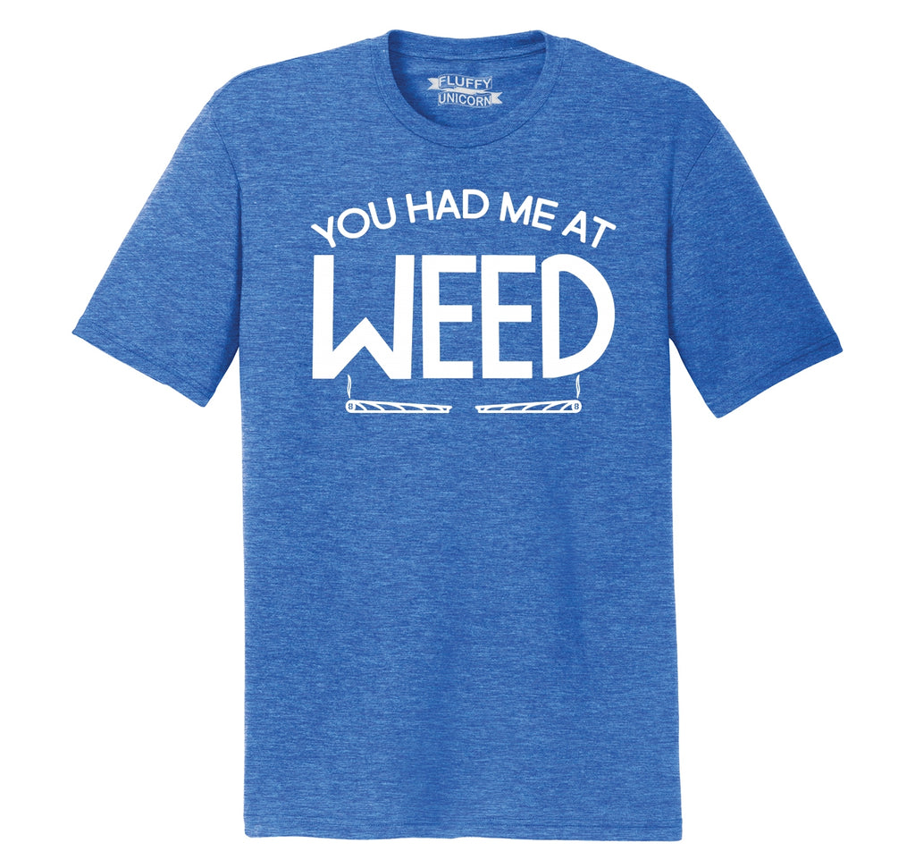 You Had Me At Weed Funny Stoner Tee Mens Short Sleeve Tri-Blend Shirt