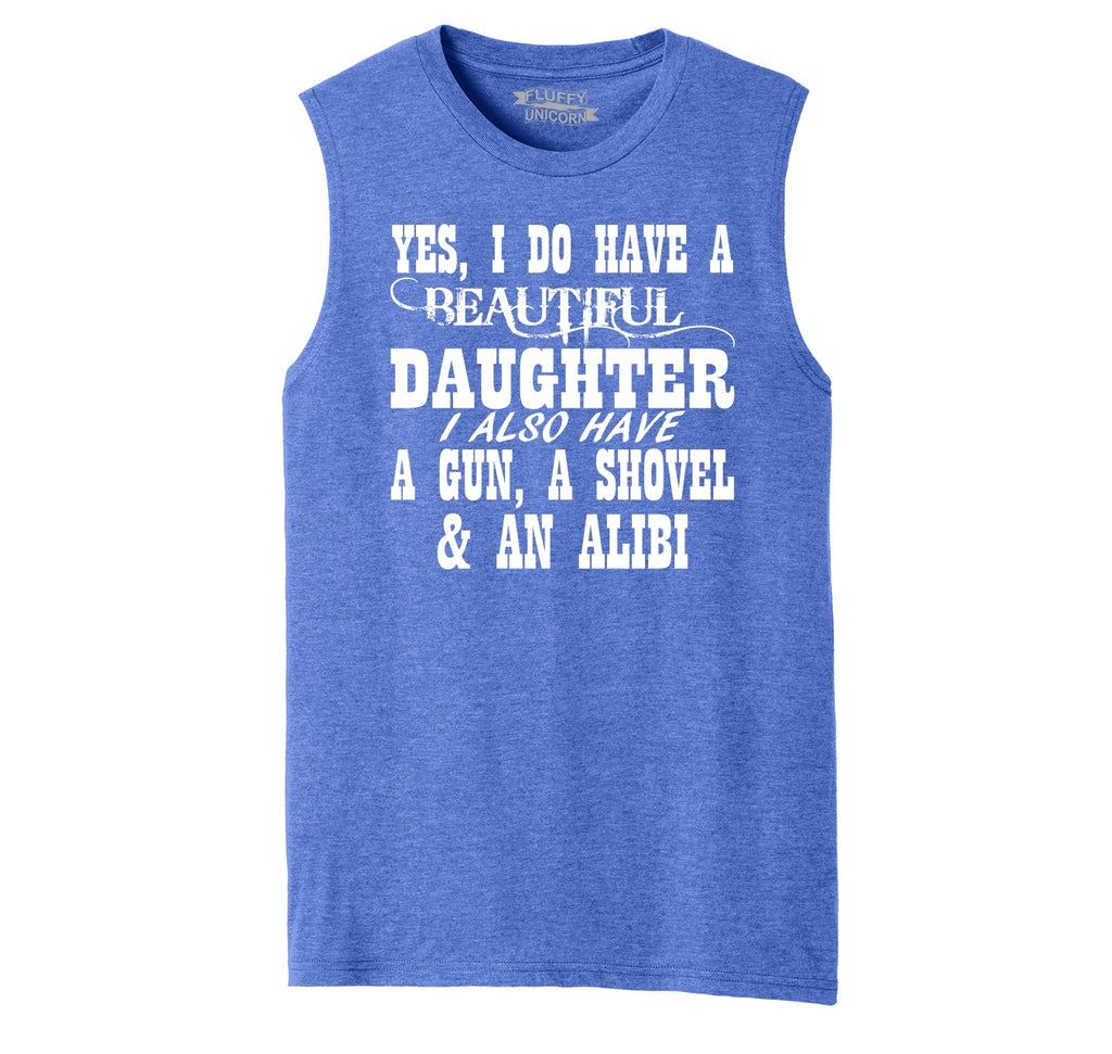 Yes I Do Have A Beautiful Daughter Gun Shovel Alibi Mens Muscle Tank Muscle Tee