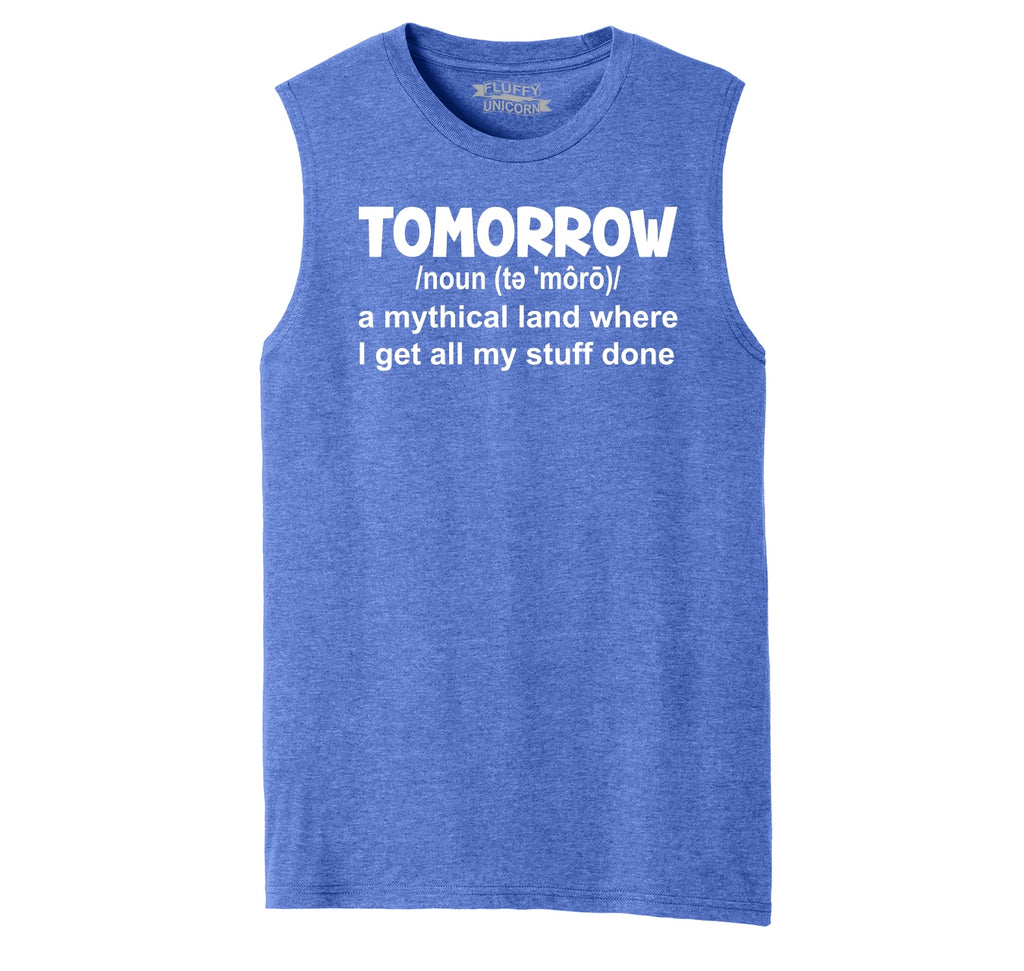Tomorrow Mythical Land Stuff Gets Done Mens Muscle Tank Muscle Tee