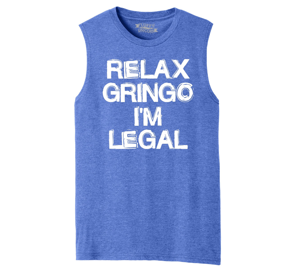 Relax Gringo I'm Legal Mens Muscle Tank Muscle Tee