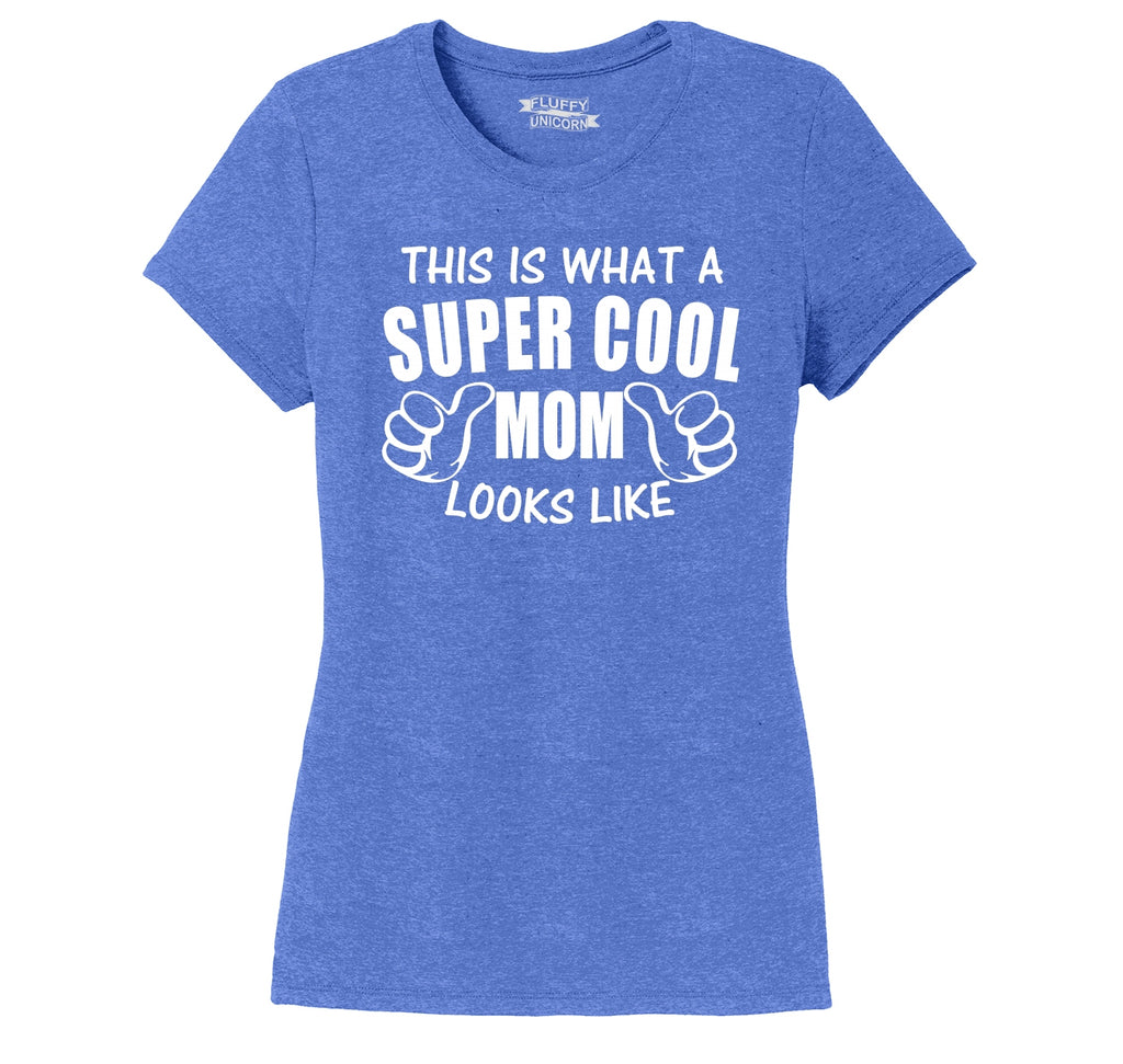 This Is What A Super Cool Mom Looks Like Ladies Short Sleeve Tri-Blend Shirt