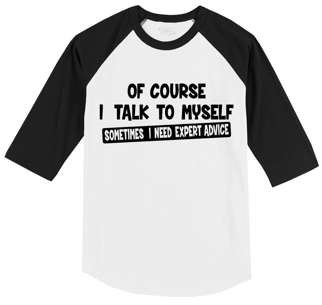 Of Course I Talk To Myself I Need Expert Advice Funny Tee Mens 3/4 Sleeve Raglan Jersey