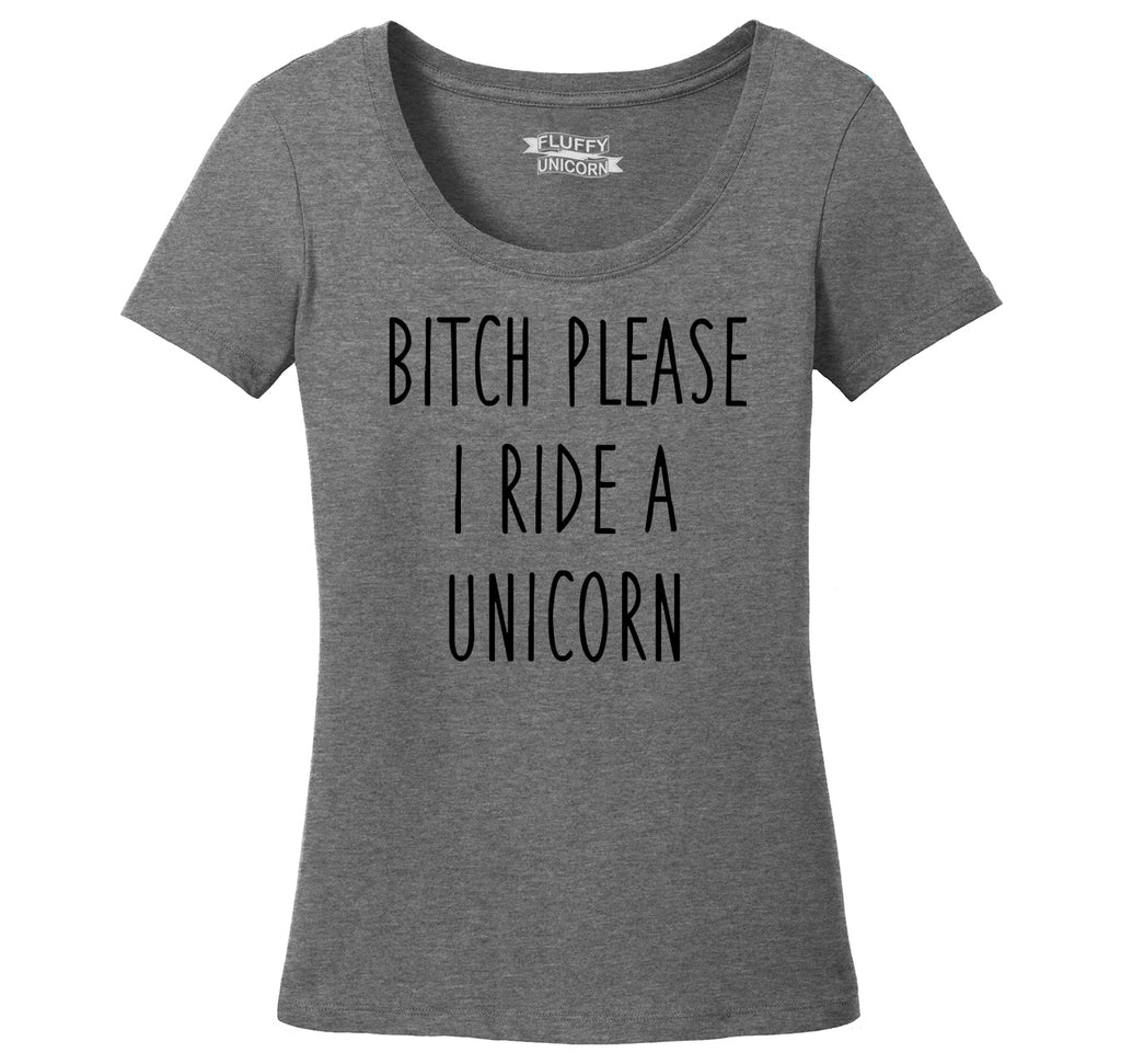 Bitch Please I Ride A Unicorn Funny T Shirt Ladies Scoop Neck Tee