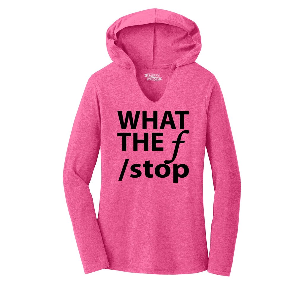 What The F Stop Ladies Tri-Blend Hooded Tee