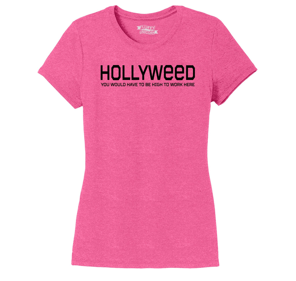 Hollyweed Have To Be High Work Here Funny Hollywood Cali Stoner Weed Gift Tee Ladies Short Sleeve Tri-Blend Shirt