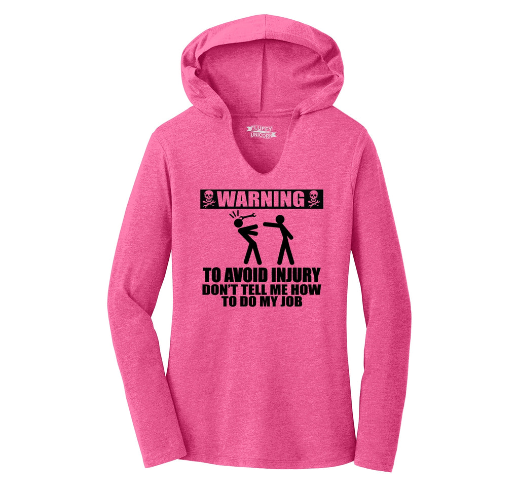 Warning To Avoid Injury Don't Tell Me How To Do My Job Ladies Tri-Blend Hooded Tee