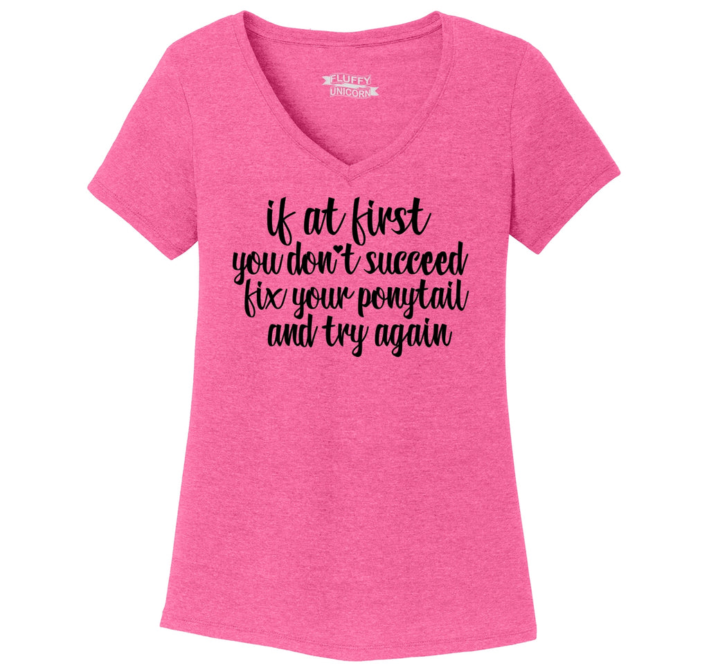 If At First You Don't Succeed Fix Your Ponytail Try Again Ladies Tri-Blend V-Neck Tee Shirt