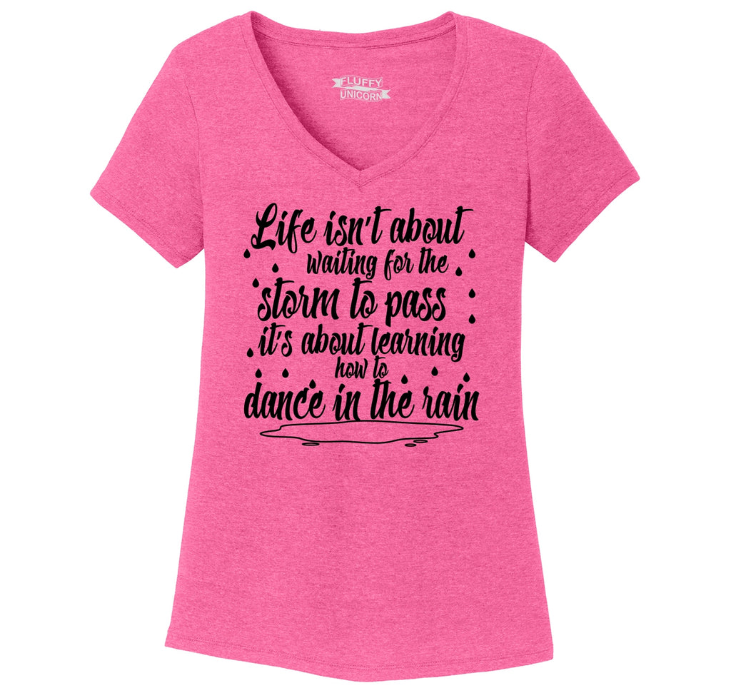 Life Isn't About Waiting For The Storm To Pass But Dance In The Rain Ladies Tri-Blend V-Neck Tee Shirt