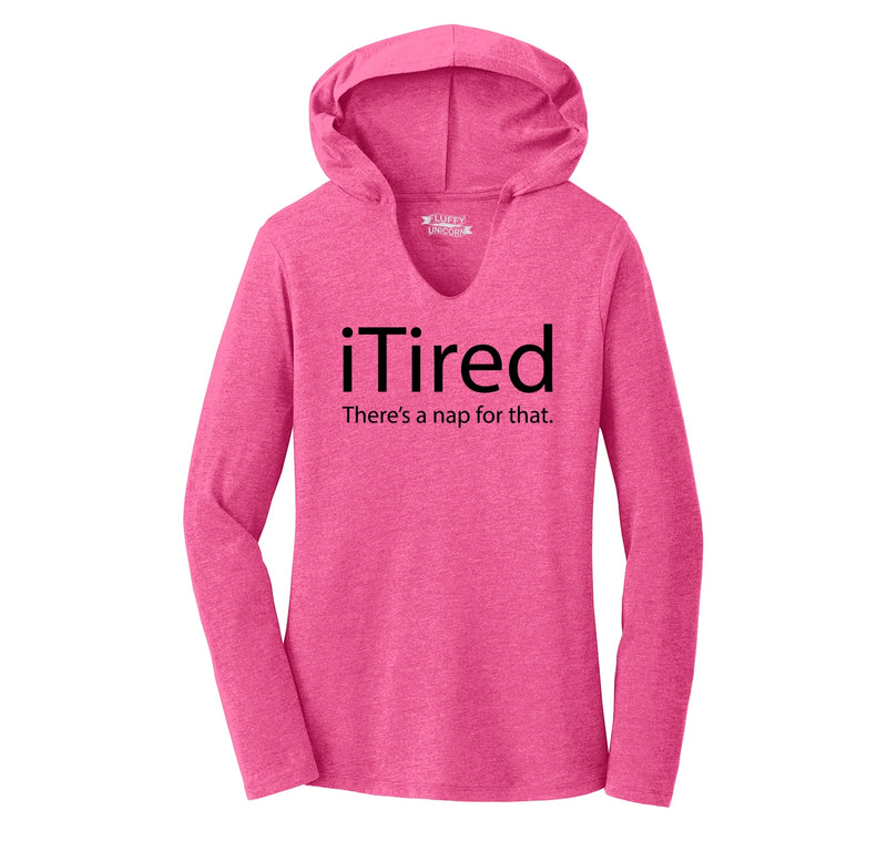 iTired There's A Nap For That Ladies Tri-Blend Hooded Tee