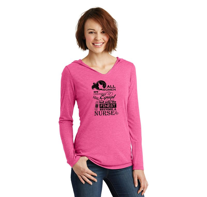 All Women Created Equal Finest Nurse Ladies Tri-Blend Hooded Tee