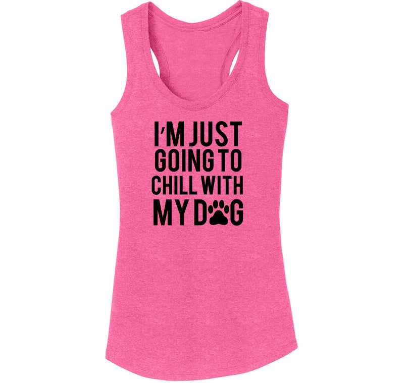 I'm Just Going To Chill With My Dog Ladies Tri-Blend Racerback Tank Top