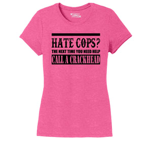 Hate Cops? Next Time You Need Help Call A Crackhead. Ladies Short Sleeve Tri-Blend Shirt