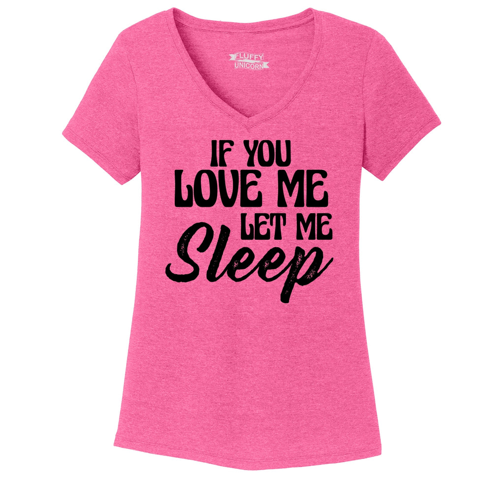 If You Love Me Let Me Sleep Ladies Tri-Blend V-Neck Tee Shirt