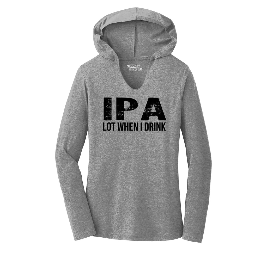 IPA Lot When I Drink Funny Tee Alcohol Beer College Party Tee Ladies Tri-Blend Hooded Tee