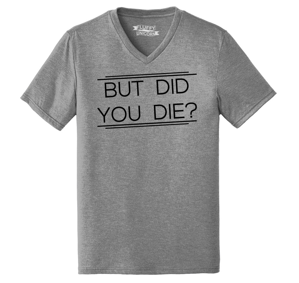 But Did You Die Mens Tri-Blend V-Neck Tee Shirt