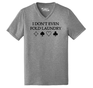 I Don't Even Fold Laundry Mens Tri-Blend V-Neck Tee Shirt