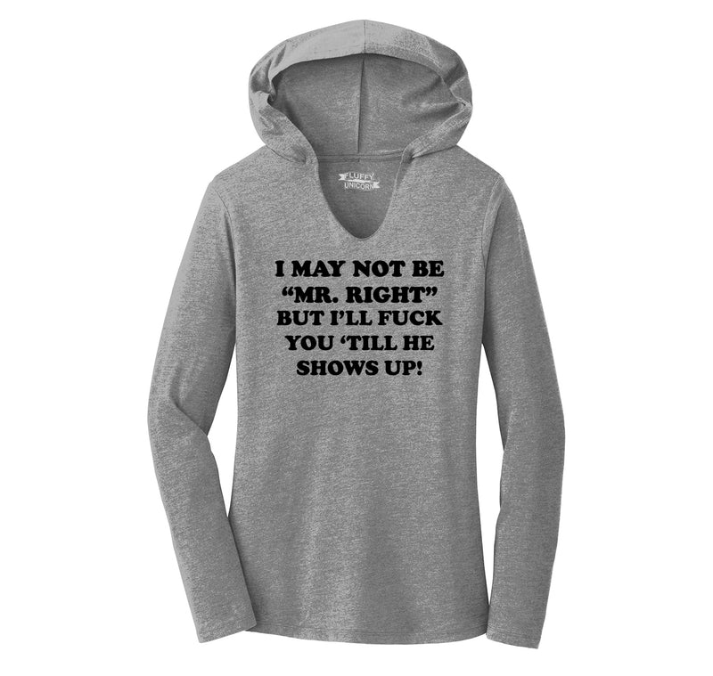 I May Not Be MR Right, But I'll Fuck You Till He Shows Up Ladies Tri-Blend Hooded Tee