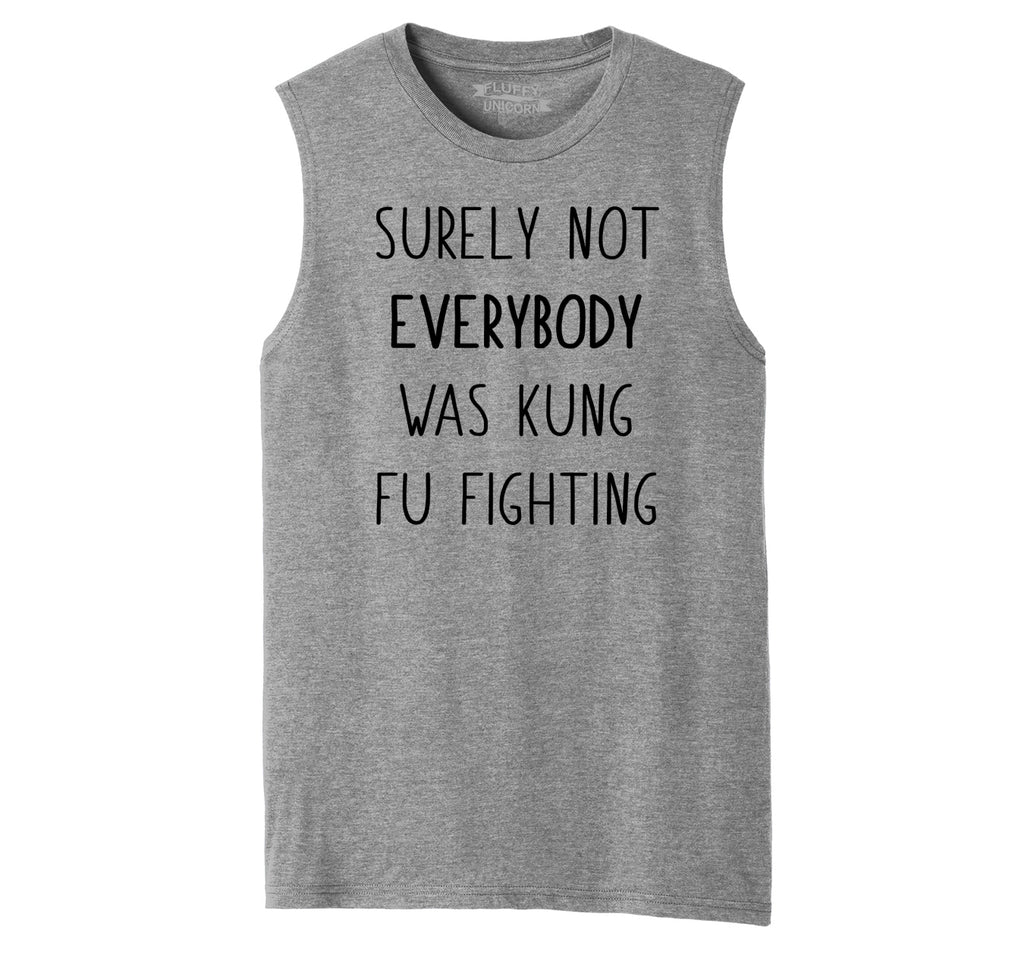 Surely Not Everybody Kung Fu Fighting Mens Muscle Tank Muscle Tee