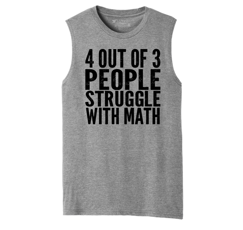 4 Out Of 3 People Struggle With Math Mens Muscle Tank Muscle Tee