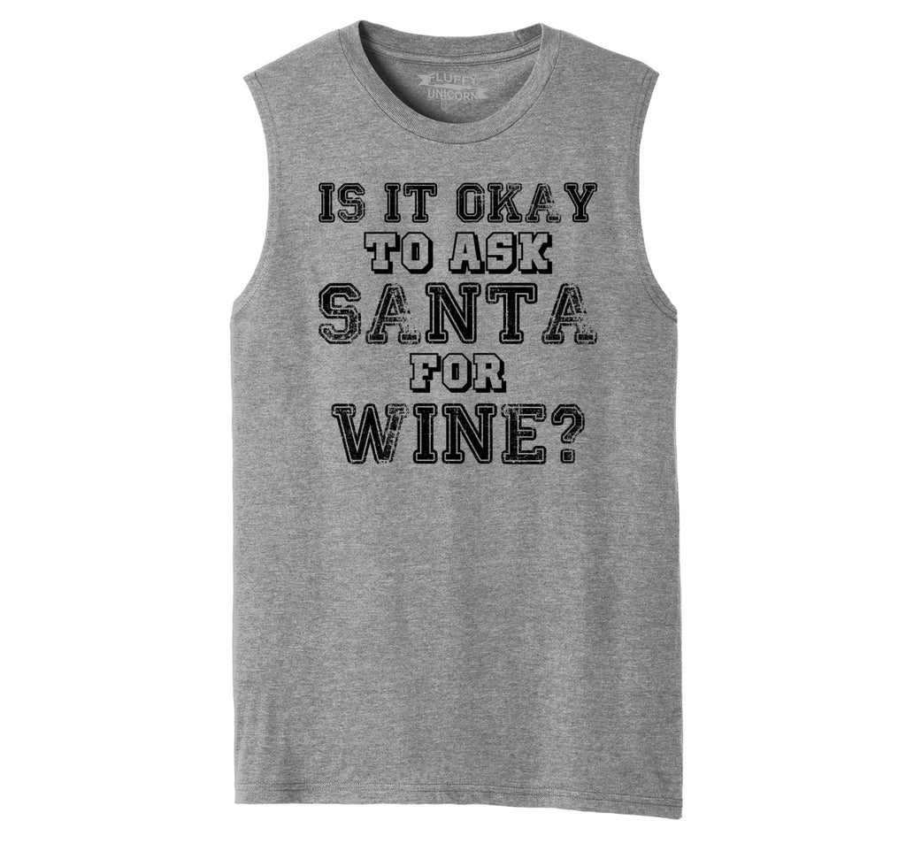 Is It Okay To Ask Santa For Wine Mens Muscle Tank Muscle Tee