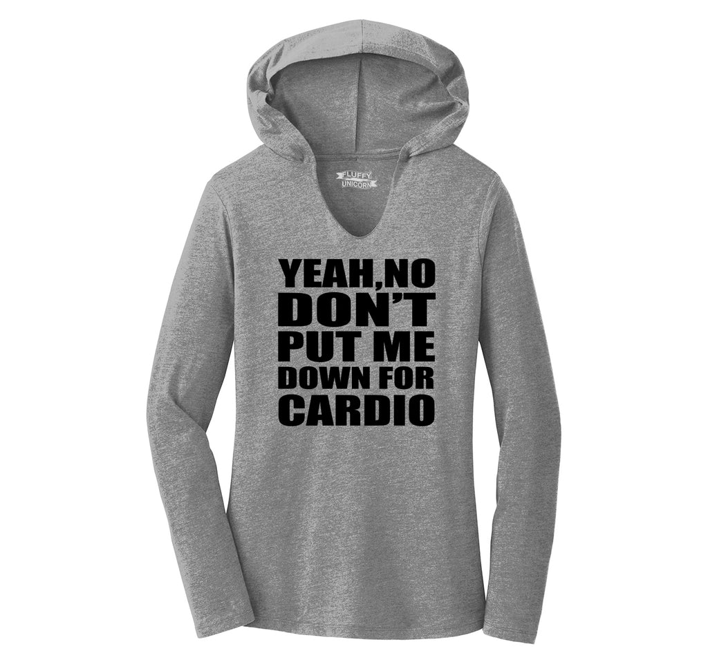 Yeah No Don't Put Me Down For Cardio Funny Workout Shirt Ladies Tri-Blend Hooded Tee