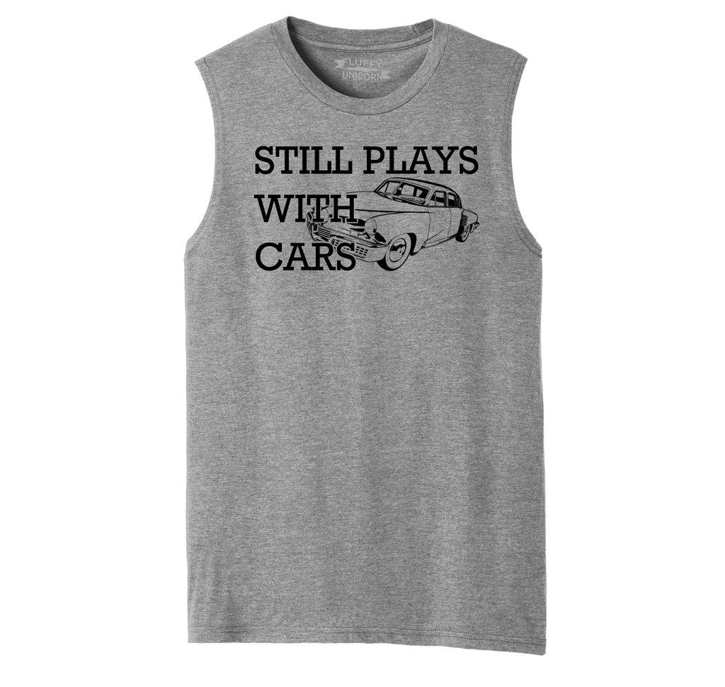 I Still Play With Cars Mens Muscle Tank Muscle Tee