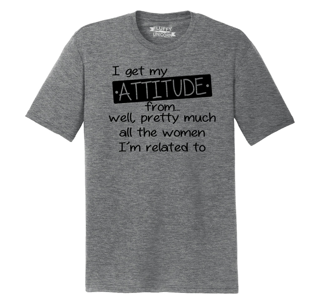 I Get My Attitude From The Women In My Life Mens Short Sleeve Tri-Blend Shirt