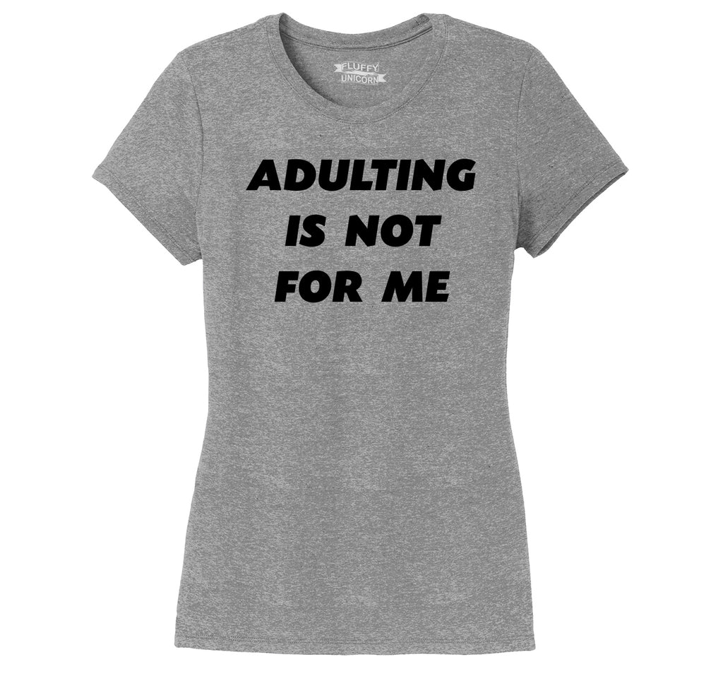 Adulting Is Not For Me Funny Birthday Gift Tee Ladies Short Sleeve Tri-Blend Shirt