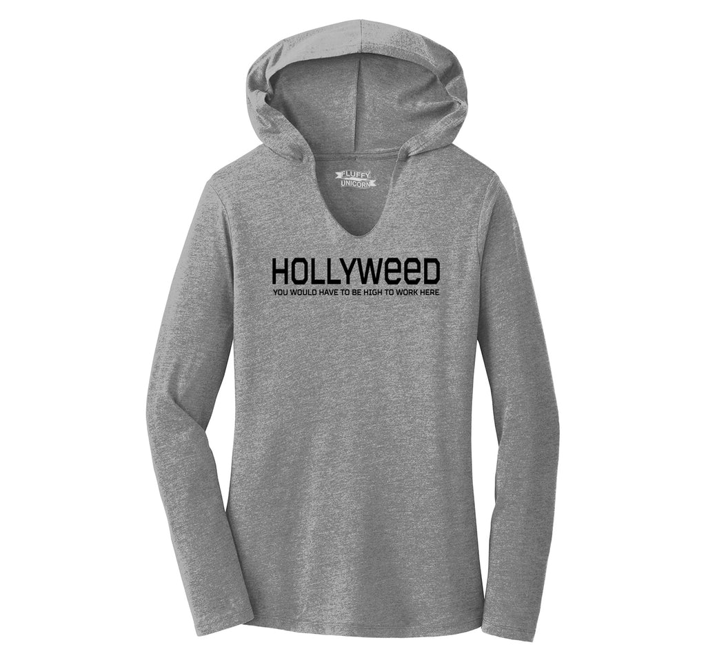 Hollyweed Have To Be High Work Here Funny Hollywood Cali Stoner Weed Gift Tee Ladies Tri-Blend Hooded Tee