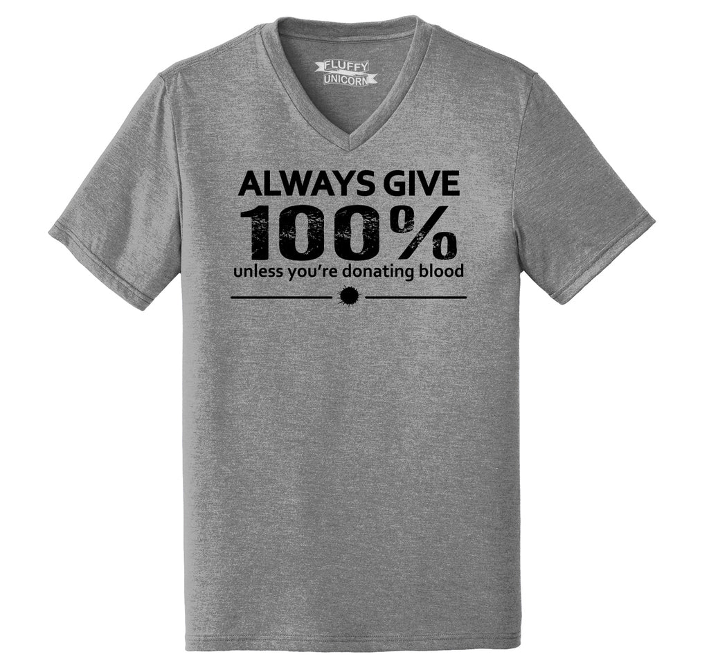 Always Give 100% Unless You're Donating Blood Mens Tri-Blend V-Neck Tee Shirt