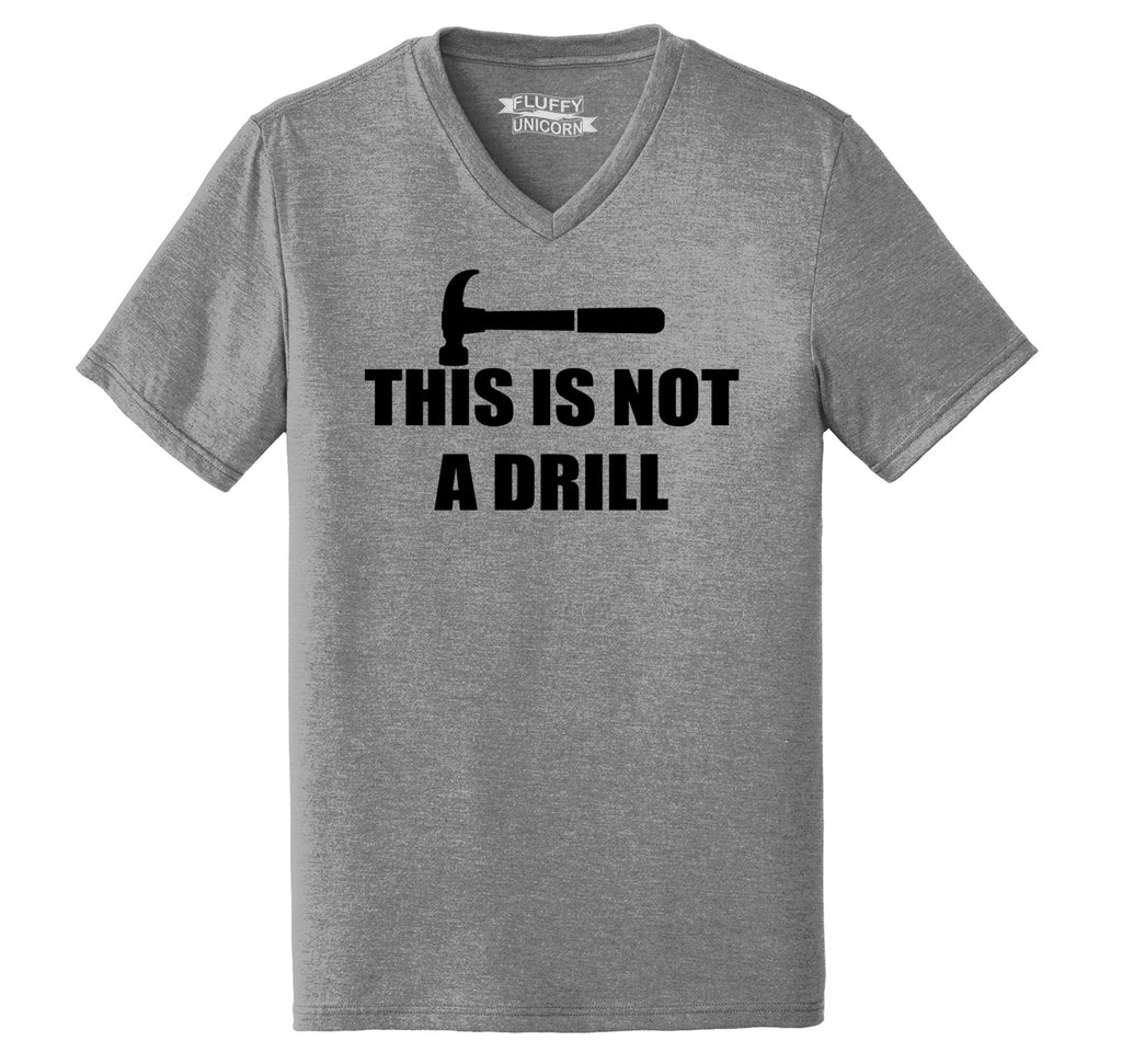 This Is Not A Drill Mens Tri-Blend V-Neck Tee Shirt